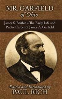 Mr. Garfield of Ohio: James S. Brisbin's the Early Life and Public Career of James A. Garfield