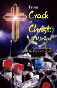From Crack to Christ a Witness