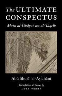 The Ultimate Conspectus: Matn Al-Ghayat Wa Al-Taqrib