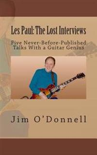 Les Paul: The Lost Interviews: Five Never-Before-Published Talks with a Guitar Genius
