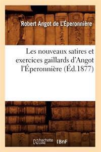 Les Nouveaux Satires Et Exercices Gaillards d'Angot l'�peronni�re (�d.1877)