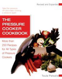 The Pressure Cooker Cookbook: More Than 250 Recipes for All Types of Pressure Cookers, Revised and Expanded
