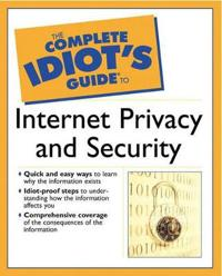 The Complete Idiot's Guide to Internet Privacy and Security