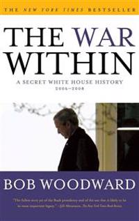The War Within: A Secret White House History 2006-2008