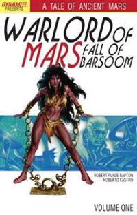 Warlord of Mars: Fall of Barsoom Volume 1