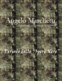 """Angelo Marchetti (1930-2000) - Vol.2 - Periodo Delle """"Opere Nere"""""""