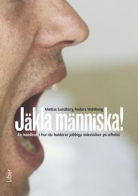 Jäkla människa! : en handbok i hur du hanterar jobbiga människor på arbetet