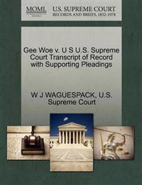Gee Woe V. U S U.S. Supreme Court Transcript of Record with Supporting Pleadings