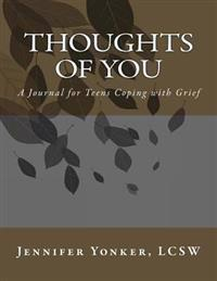 Thoughts of You: A Journal for Teens Coping with Grief