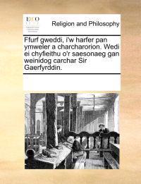 Ffurf Gweddi, I'w Harfer Pan Ymweler a Charcharorion. Wedi Ei Chyfieithu O'r Saesonaeg Gan Weinidog Carchar Sir Gaerfyrddin.