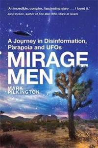 Mirage men - a journey into disinformation, paranoia and ufos.