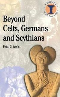 Beyond Celts, Germans and Scythians