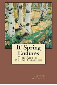 If Spring Endures: The Art of Being Charlee