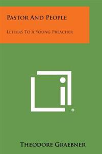 Pastor and People: Letters to a Young Preacher