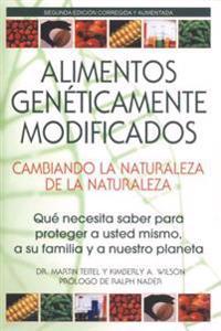 Alimentos Geneticamente Modificados: Cambiando La Naturaleza de la Naturaleza: Que Necesita Saber Para Proteger a Usted Mismo, a Su Familia y a Nuestr