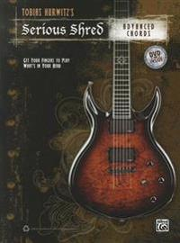 Tobias Hurwitz's Serious Shred -- Advanced Chords: Get Your Fingers to Play What's in Your Head, Book & DVD