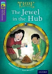 Oxford Reading Tree TreeTops Time Chronicles: Level 11: The Jewel In The Hub