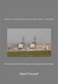 Natural Gas and Other Hydrocarbon Technologies Explained Simply: Energy Technologies Explained Simply