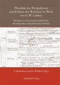 Pluralität Der Perspektiven Und Einheit Der Wahrheit Im Werk Von G. W. Leibniz