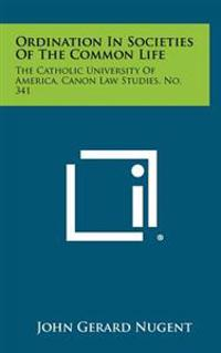 Ordination in Societies of the Common Life: The Catholic University of America, Canon Law Studies, No. 341