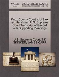 Knox County Court V. U S Ex Rel. Harshman U.S. Supreme Court Transcript of Record with Supporting Pleadings
