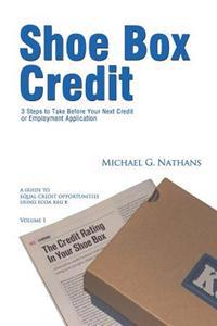 Shoe Box Credit - 3 Steps to Take Before Your Next Credit or Employment Application: A Guide to Equal Credit Opportunities