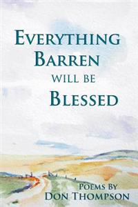 Everything Barren Will Be Blessed