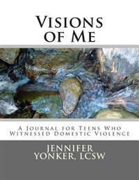 Visions of Me: A Journal for Teens Who Witnessed Domestic Violence