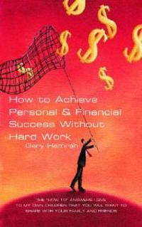 How to Achieve Personal & Financial Success Without Hard Work
