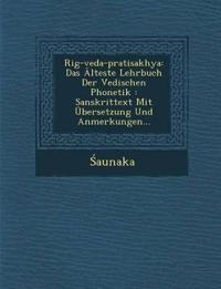 Rig-veda-pratisakhya: Das Älteste Lehrbuch Der Vedischen Phonetik : Sanskrittext Mit Übersetzung Und Anmerkungen...