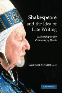 Shakespeare and the Idea of Late Writing