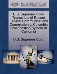 U.S. Supreme Court Transcripts of Record Federal Communications Commission V. Columbia Broadcasting System of California