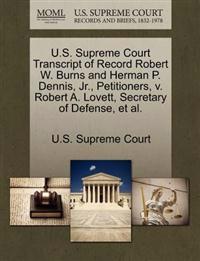 U.S. Supreme Court Transcript of Record Robert W. Burns and Herman P. Dennis, JR., Petitioners, V. Robert A. Lovett, Secretary of Defense, et al.