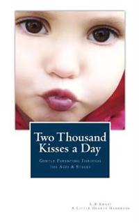 Two Thousand Kisses a Day: Gentle Parenting Through the Ages and Stages