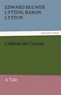 Calderon the Courtier, a Tale