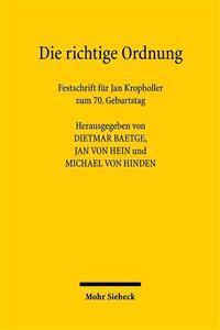 Die Richtige Ordnung: Festschrift Fur Jan Kropholler Zum 70. Geburtstag