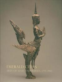 Emerald Cities: Arts of Siam and Burma 1775-1950