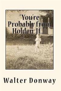 You're Probably from Holden, If...: Growing Up in a Vanishing New England