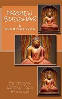 Frozen Buddhas and Bodhisattvas: Weekly Planner