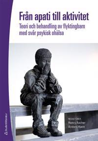 Från apati till aktivitet : teori och behandling av flyktingbarn med svår psykisk ohälsa