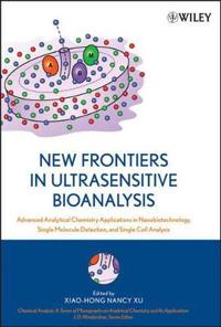 New Frontiers in Ultrasensitive Bioanalysis: Advanced Analytical Chemistry Applications in Nanobiotechnology, Single Molecule Detection, and Single Ce