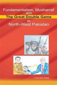 Fundamentalism, Musharraf and the Great Double Game in North-west Pakistan