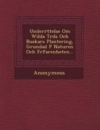 Underr Ttelse Om Wilda Tr DS Och Buskars Plantering, Grundad P Naturen Och F Rfarenheten...