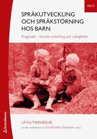 Språkutveckling och språkstörning hos barn. Del 2, Pragmatik - teorier, utveckling och svårigheter