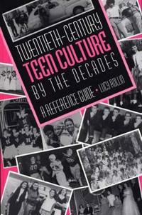 Twentieth-Century Teen Culture by the Decades
