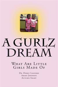 A Gurlz Dream: What Are Little Girls Made of