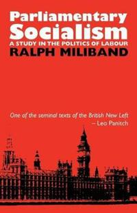 Parliamentary Socialism: A Study in the Politics of Labour
