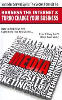 Varinder Grewal Spills the Secret Formula to Harness the Internet & Turbo Charge Your Business: How to Help Your New Customers Find You Online... Even