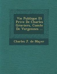 Vie Publique Et Priv E de Charles Graviers, Comte de Vergennes ...