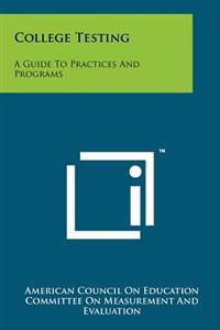 College Testing: A Guide to Practices and Programs